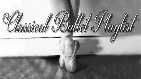 Classical Ballet Playlist