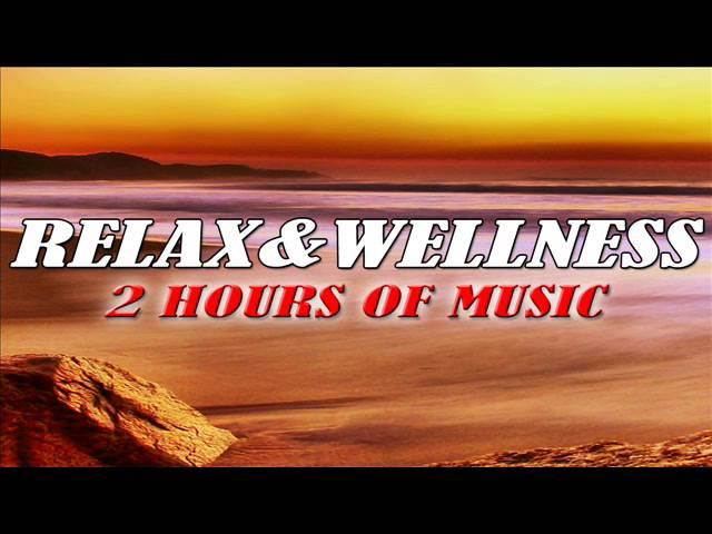 Relax & Wellness - 2 Hours of Music