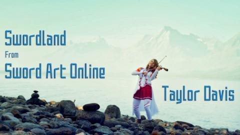 Sword Art Online Theme: Swordland (Violin Cover) Taylor Davis