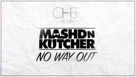 Mashd N Kutcher - No Way Out // CHEF Remix