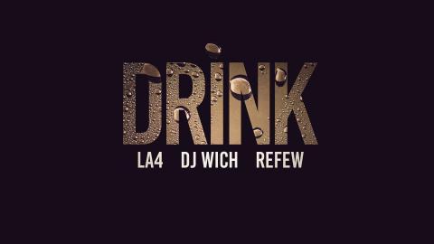 LA4, DJ Wich, Refew - Drink
