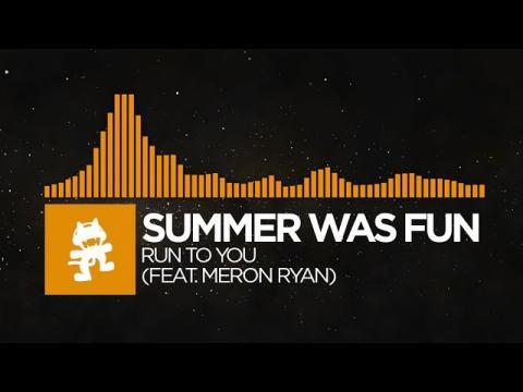 [House] - Summer Was Fun - Run To You (feat. Meron Ryan) [Monstercat Release]