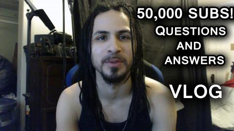50,000 SUBS!! Q&A VLOG