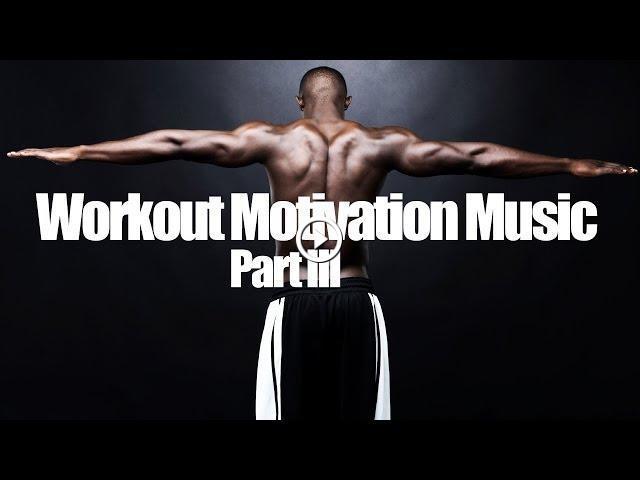 Workout Motivation Music Part Iii