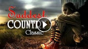 Best Classic Saddest Country Songs Collection Greatest Country
